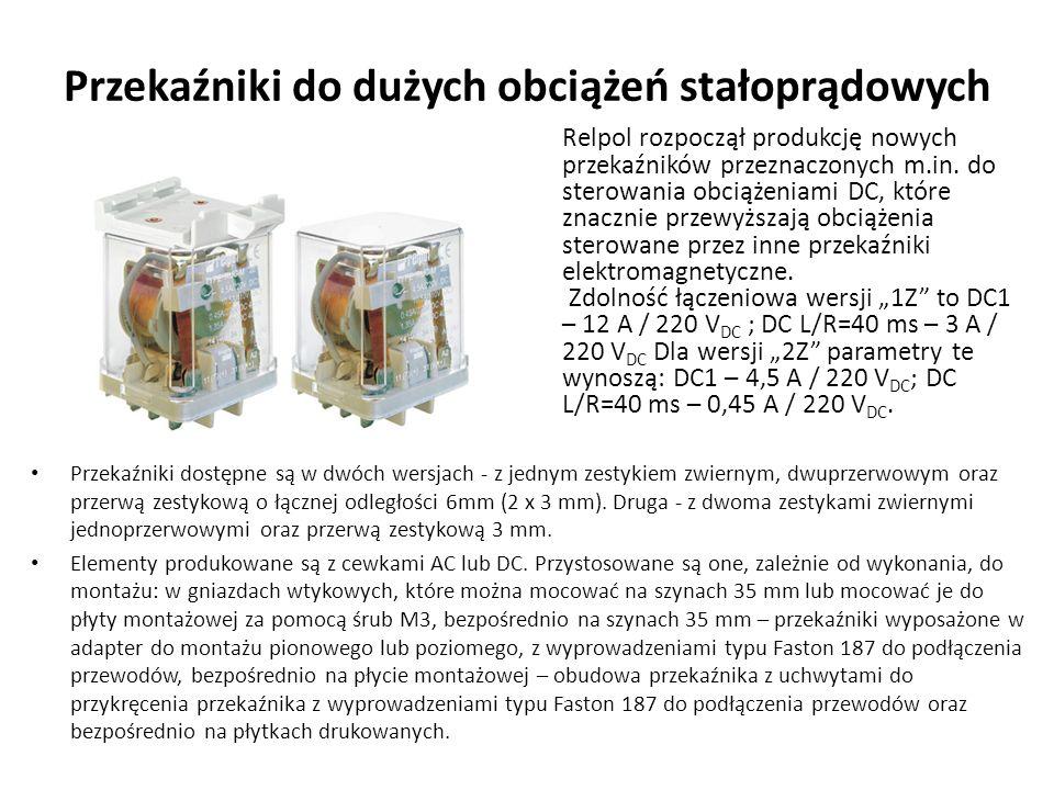 Przekaźniki do dużych obciążeń stałoprądowych Przekaźniki dostępne są w dwóch wersjach - z jednym zestykiem zwiernym, dwuprzerwowym oraz przerwą zesty