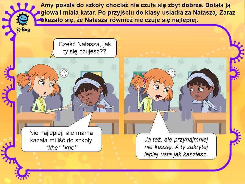 Amy poszła do szkoły chociaż nie czuła się zbyt dobrze. Bolała ją głowa i miała katar. Po przyjściu do klasy usiadła za Nataszą. Zaraz okazało się, że