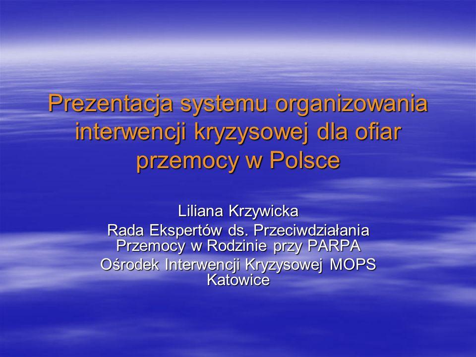 Prezentacja systemu organizowania interwencji kryzysowej dla ofiar przemocy w Polsce Liliana Krzywicka Rada Ekspertów ds. Przeciwdziałania Przemocy w