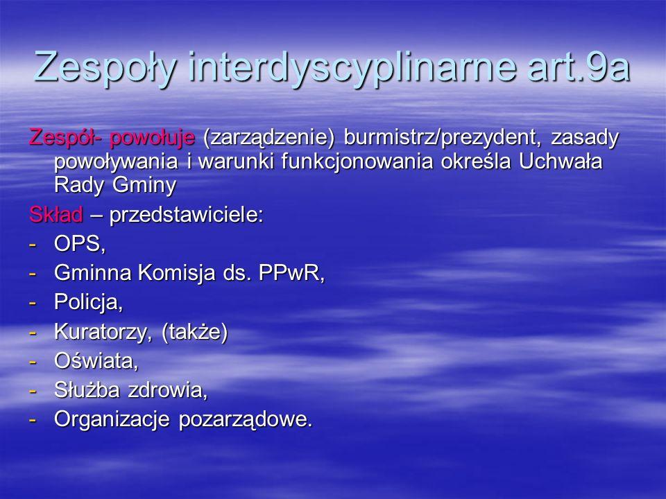 Zespoły interdyscyplinarne art.9a Zespół- powołuje (zarządzenie) burmistrz/prezydent, zasady powoływania i warunki funkcjonowania określa Uchwała Rady
