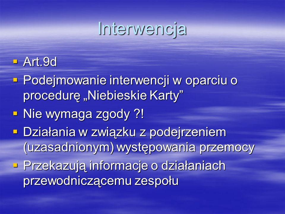 Interwencja Art.9d Art.9d Podejmowanie interwencji w oparciu o procedurę Niebieskie Karty Podejmowanie interwencji w oparciu o procedurę Niebieskie Ka