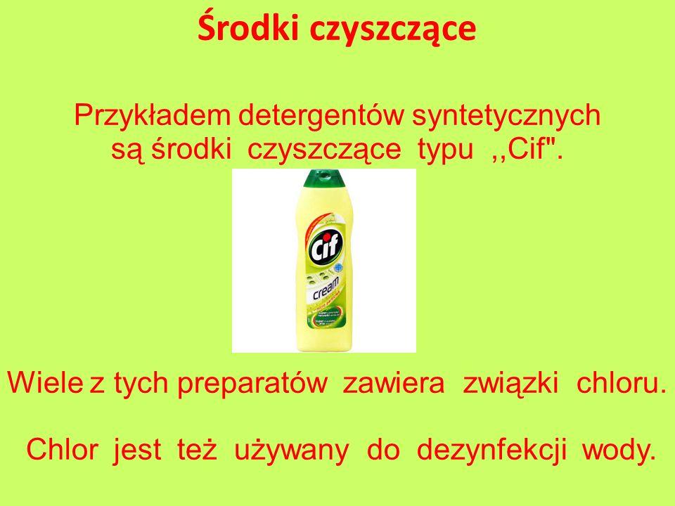 Przykładem detergentów syntetycznych są środki czyszczące typu,,Cif