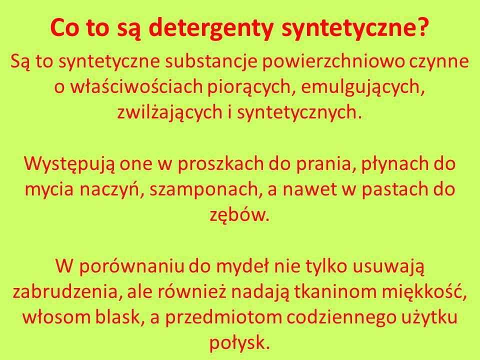 Co to są detergenty syntetyczne? Są to syntetyczne substancje powierzchniowo czynne o właściwościach piorących, emulgujących, zwilżających i syntetycz