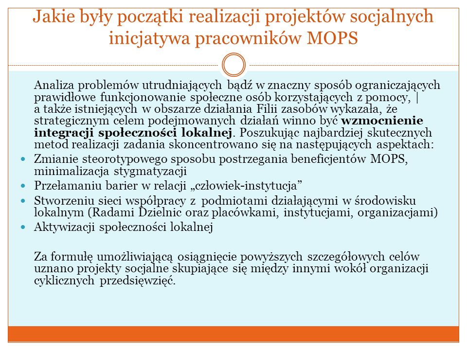 Jakie były początki realizacji projektów socjalnych inicjatywa pracowników MOPS Analiza problemów utrudniających bądź w znaczny sposób ograniczających