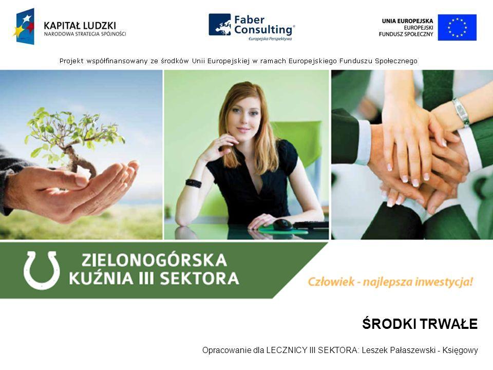 ŚRODKI TRWAŁE Opracowanie dla LECZNICY III SEKTORA: Leszek Pałaszewski - Księgowy