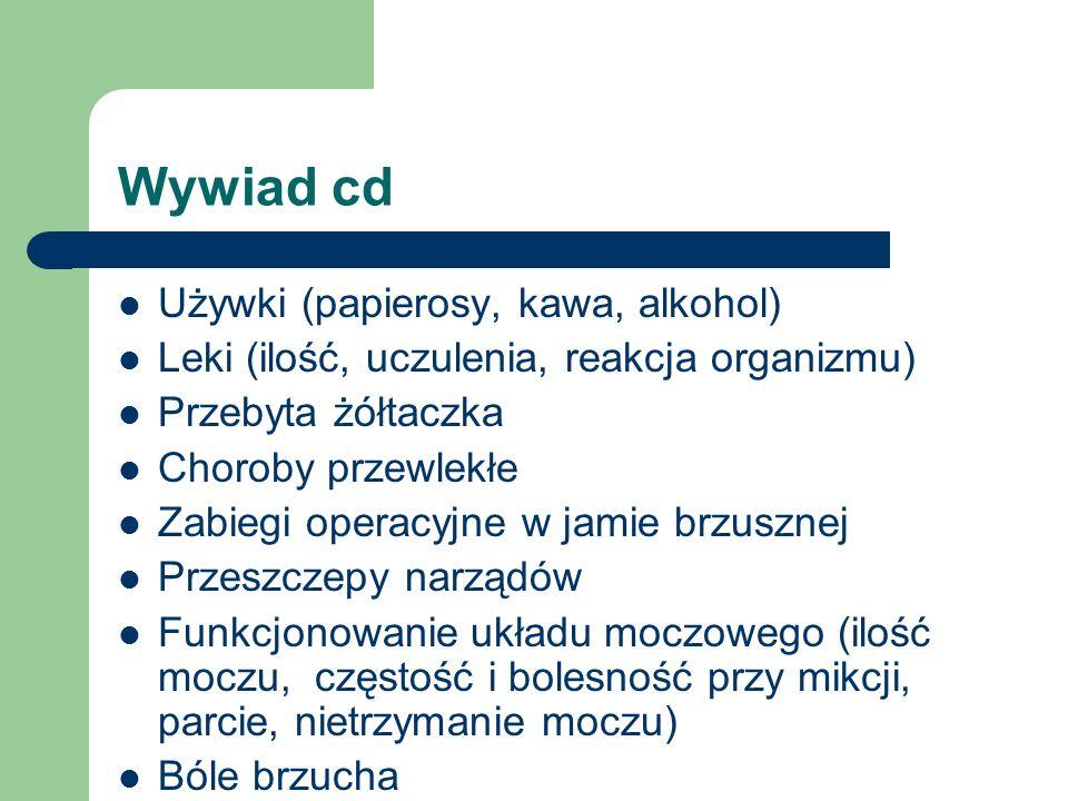 Wywiad cd Używki (papierosy, kawa, alkohol) Leki (ilość, uczulenia, reakcja organizmu) Przebyta żółtaczka Choroby przewlekłe Zabiegi operacyjne w jami