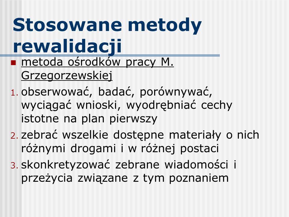 Stosowane metody rewalidacji metoda ośrodków pracy M. Grzegorzewskiej 1. obserwować, badać, porównywać, wyciągać wnioski, wyodrębniać cechy istotne na