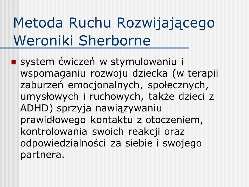 Metoda Ruchu Rozwijającego Weroniki Sherborne system ćwiczeń w stymulowaniu i wspomaganiu rozwoju dziecka (w terapii zaburzeń emocjonalnych, społeczny