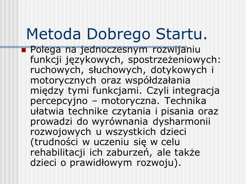 Metoda Dobrego Startu. Polega na jednoczesnym rozwijaniu funkcji językowych, spostrzeżeniowych: ruchowych, słuchowych, dotykowych i motorycznych oraz