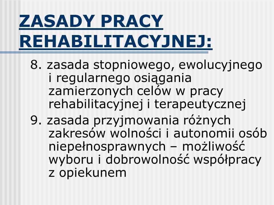 ZASADY PRACY REHABILITACYJNEJ: 8. zasada stopniowego, ewolucyjnego i regularnego osiągania zamierzonych celów w pracy rehabilitacyjnej i terapeutyczne
