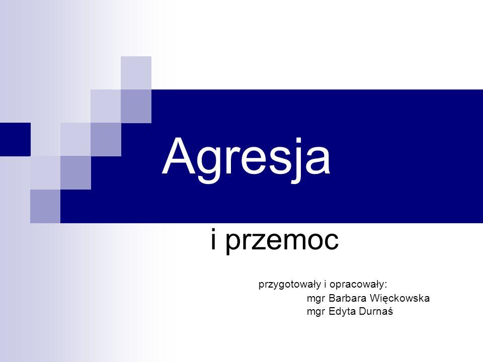 Agresja i przemoc przygotowały i opracowały: mgr Barbara Więckowska mgr Edyta Durnaś