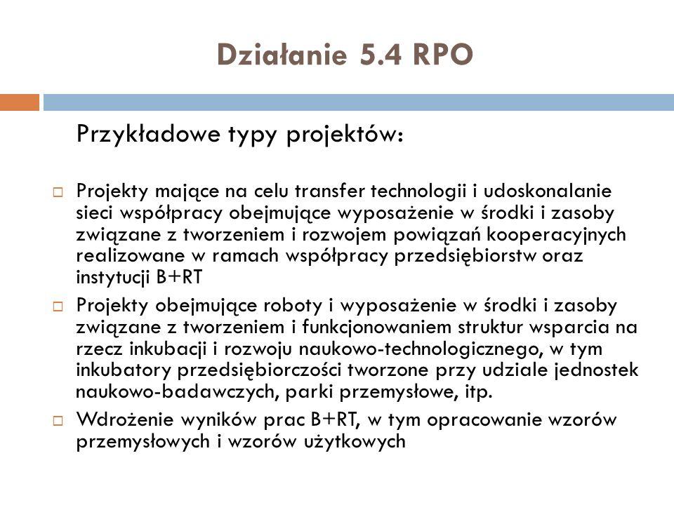 Działanie 5.4 RPO Przykładowe typy projektów: Projekty mające na celu transfer technologii i udoskonalanie sieci współpracy obejmujące wyposażenie w ś