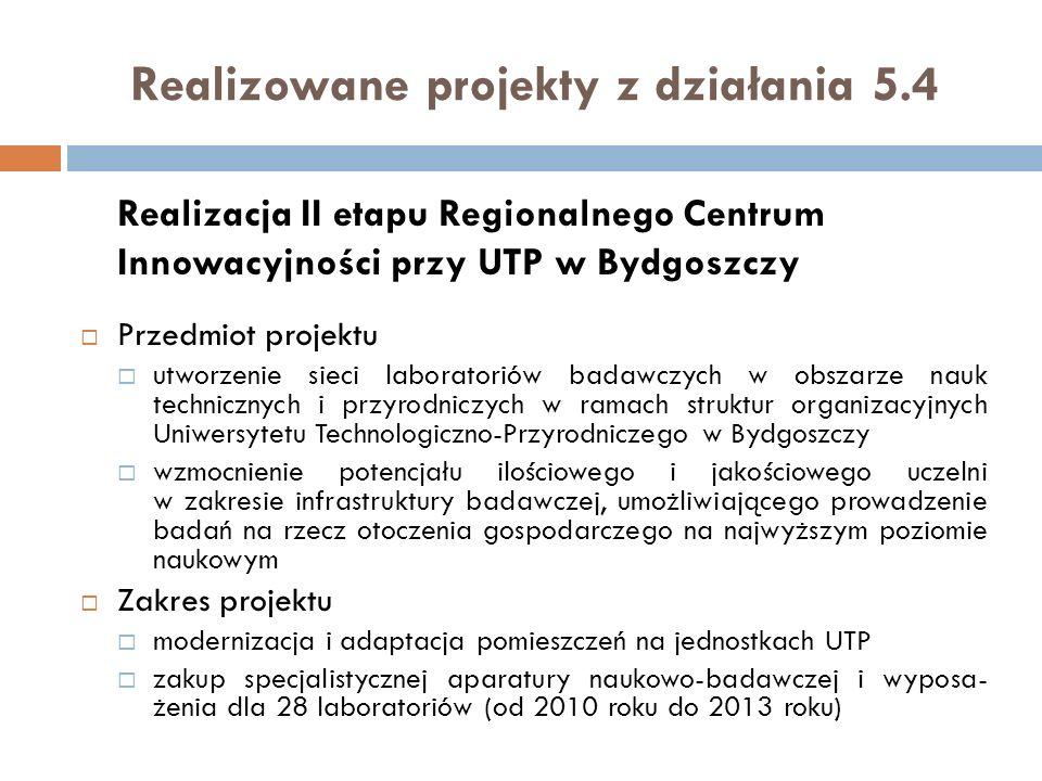 Realizowane projekty z działania 5.4 Realizacja II etapu Regionalnego Centrum Innowacyjności przy UTP w Bydgoszczy Przedmiot projektu utworzenie sieci