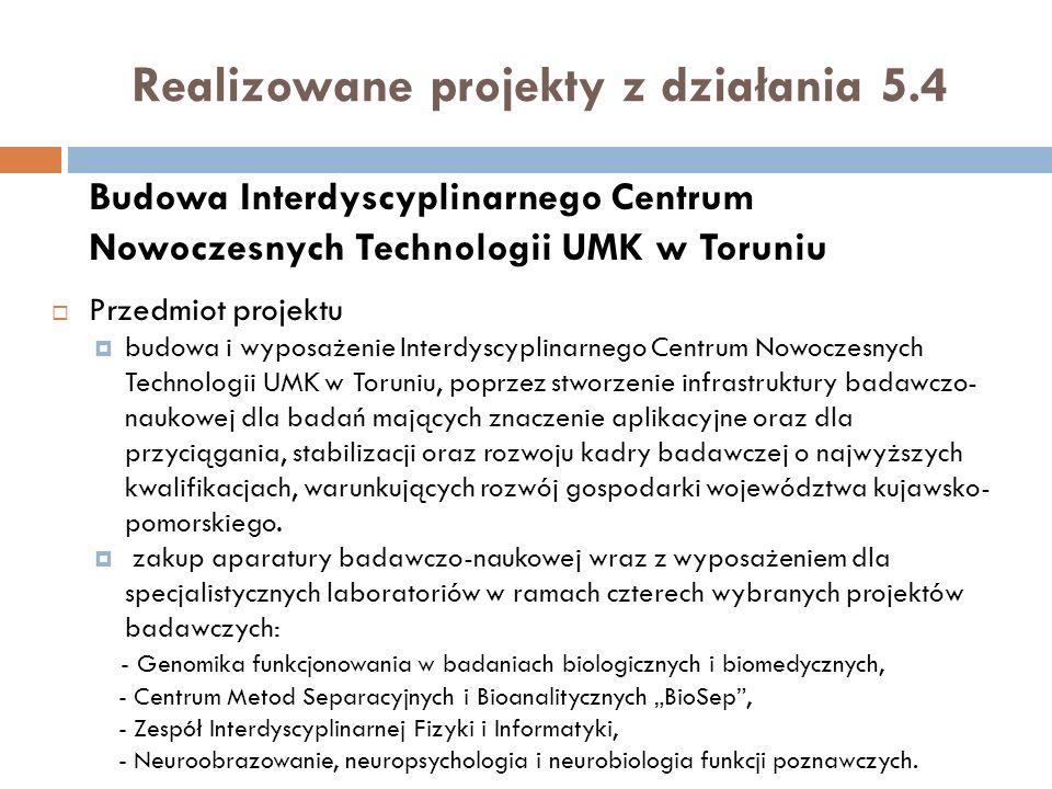 Budowa Interdyscyplinarnego Centrum Nowoczesnych Technologii UMK w Toruniu Przedmiot projektu budowa i wyposażenie Interdyscyplinarnego Centrum Nowocz