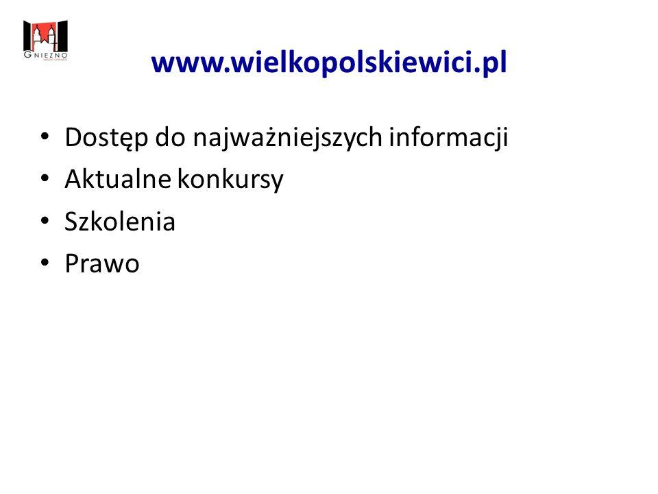 www.wielkopolskiewici.pl Dostęp do najważniejszych informacji Aktualne konkursy Szkolenia Prawo