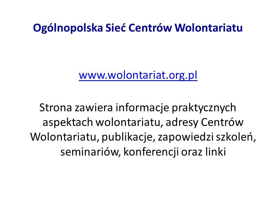 Ogólnopolska Sieć Centrów Wolontariatu www.wolontariat.org.pl Strona zawiera informacje praktycznych aspektach wolontariatu, adresy Centrów Wolontariatu, publikacje, zapowiedzi szkoleń, seminariów, konferencji oraz linki