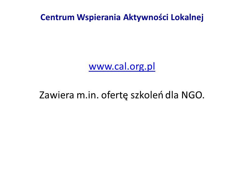 Centrum Wspierania Aktywności Lokalnej www.cal.org.pl Zawiera m.in. ofertę szkoleń dla NGO.