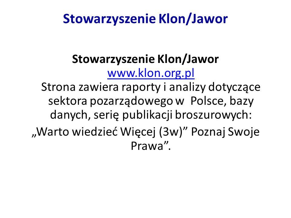 Stowarzyszenie Klon/Jawor Stowarzyszenie Klon/Jawor www.klon.org.pl Strona zawiera raporty i analizy dotyczące sektora pozarządowego w Polsce, bazy danych, serię publikacji broszurowych: www.klon.org.pl Warto wiedzieć Więcej (3w) Poznaj Swoje Prawa.