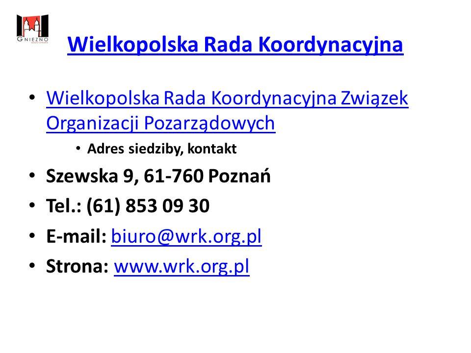 Wielkopolska Rada Koordynacyjna Wielkopolska Rada Koordynacyjna Związek Organizacji Pozarządowych Wielkopolska Rada Koordynacyjna Związek Organizacji Pozarządowych Adres siedziby, kontakt Szewska 9, 61-760 Poznań Tel.: (61) 853 09 30 E-mail: biuro@wrk.org.plbiuro@wrk.org.pl Strona: www.wrk.org.plwww.wrk.org.pl