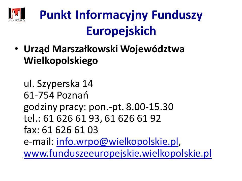 Punkt Informacyjny Funduszy Europejskich Urząd Marszałkowski Województwa Wielkopolskiego ul.