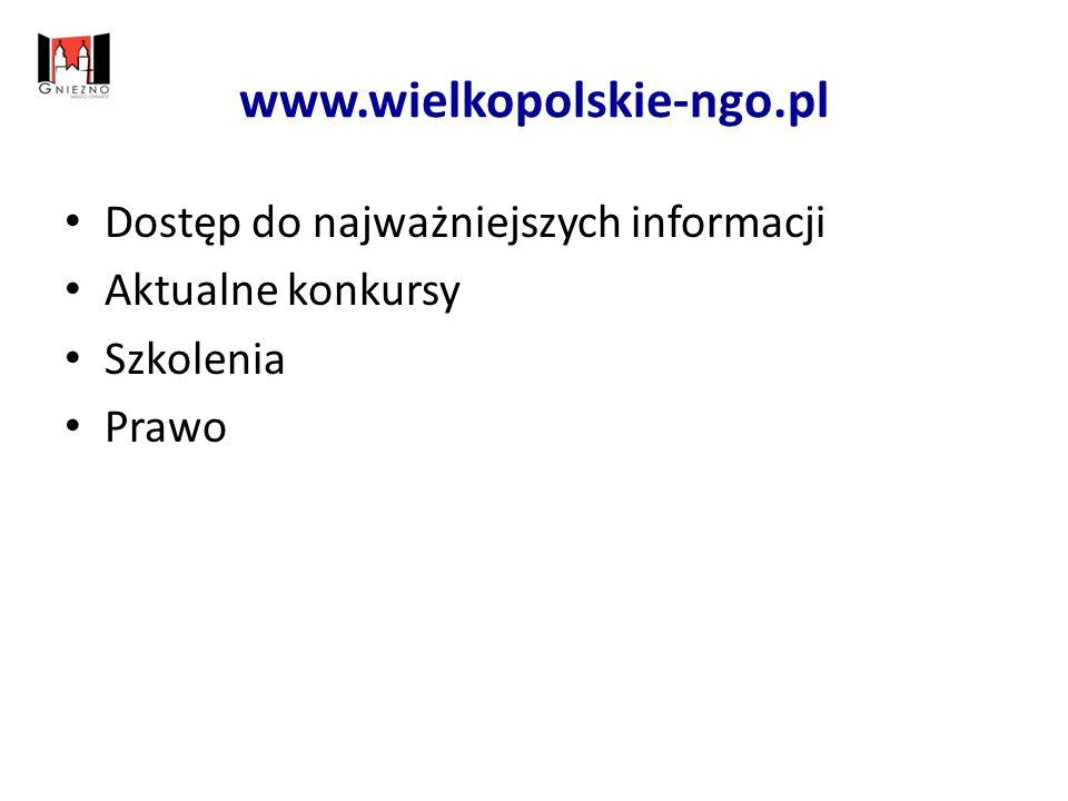 www.wielkopolskie-ngo.pl Dostęp do najważniejszych informacji Aktualne konkursy Szkolenia Prawo