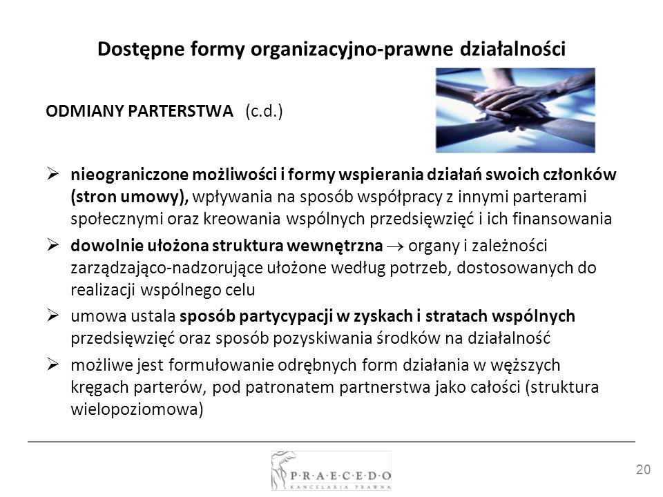 20 Dostępne formy organizacyjno-prawne działalności ODMIANY PARTERSTWA (c.d.) nieograniczone możliwości i formy wspierania działań swoich członków (st
