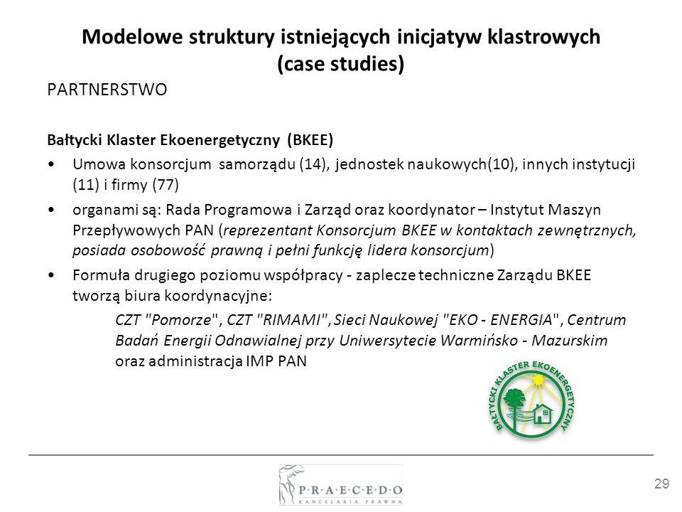 29 Modelowe struktury istniejących inicjatyw klastrowych (case studies) PARTNERSTWO Bałtycki Klaster Ekoenergetyczny (BKEE) Umowa konsorcjum samorządu