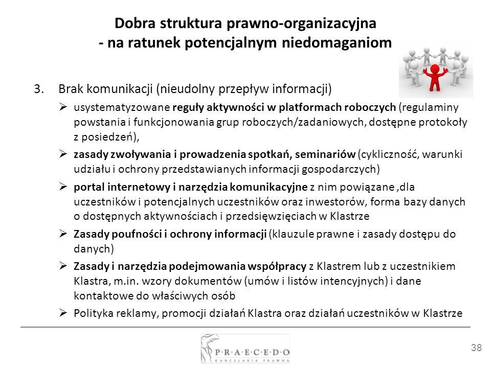 38 Dobra struktura prawno-organizacyjna - na ratunek potencjalnym niedomaganiom 3.Brak komunikacji (nieudolny przepływ informacji) usystematyzowane re