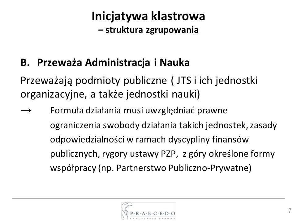7 Inicjatywa klastrowa – struktura zgrupowania B.Przeważa Administracja i Nauka Przeważają podmioty publiczne ( JTS i ich jednostki organizacyjne, a t