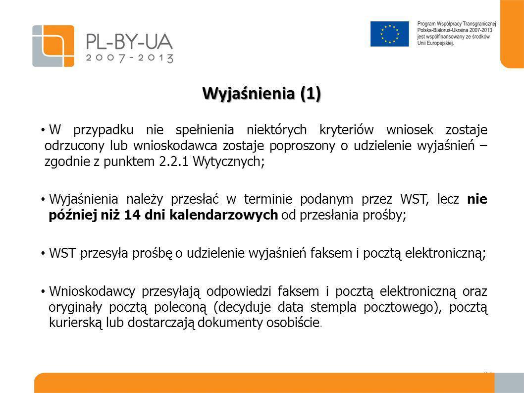 Wyjaśnienia (2) Wniosek projektowy zostaje automatycznie odrzucony bez wyjaśnień, jeśli: 1.Stwierdzone zostaną istotne braki we wniosku o dofinansowanie: (np.