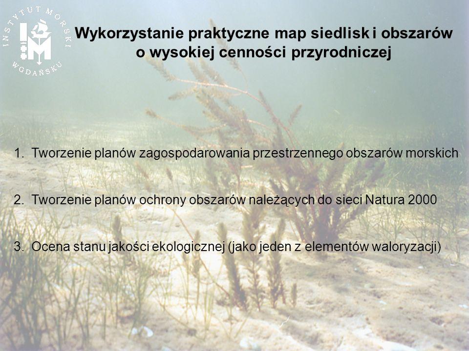 Wykorzystanie praktyczne map siedlisk i obszarów o wysokiej cenności przyrodniczej 1.Tworzenie planów zagospodarowania przestrzennego obszarów morskic