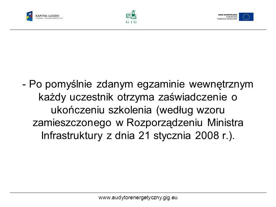 www.audytorenergetyczny.gig.eu - Po pomyślnie zdanym egzaminie wewnętrznym każdy uczestnik otrzyma zaświadczenie o ukończeniu szkolenia (według wzoru zamieszczonego w Rozporządzeniu Ministra Infrastruktury z dnia 21 stycznia 2008 r.)..