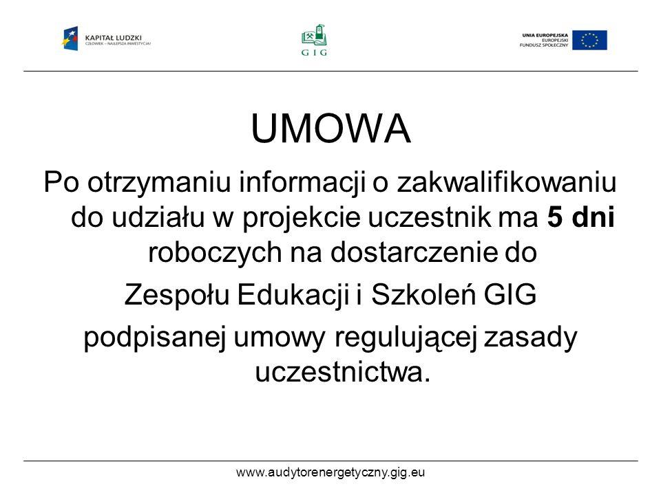 UMOWA Po otrzymaniu informacji o zakwalifikowaniu do udziału w projekcie uczestnik ma 5 dni roboczych na dostarczenie do Zespołu Edukacji i Szkoleń GIG podpisanej umowy regulującej zasady uczestnictwa.
