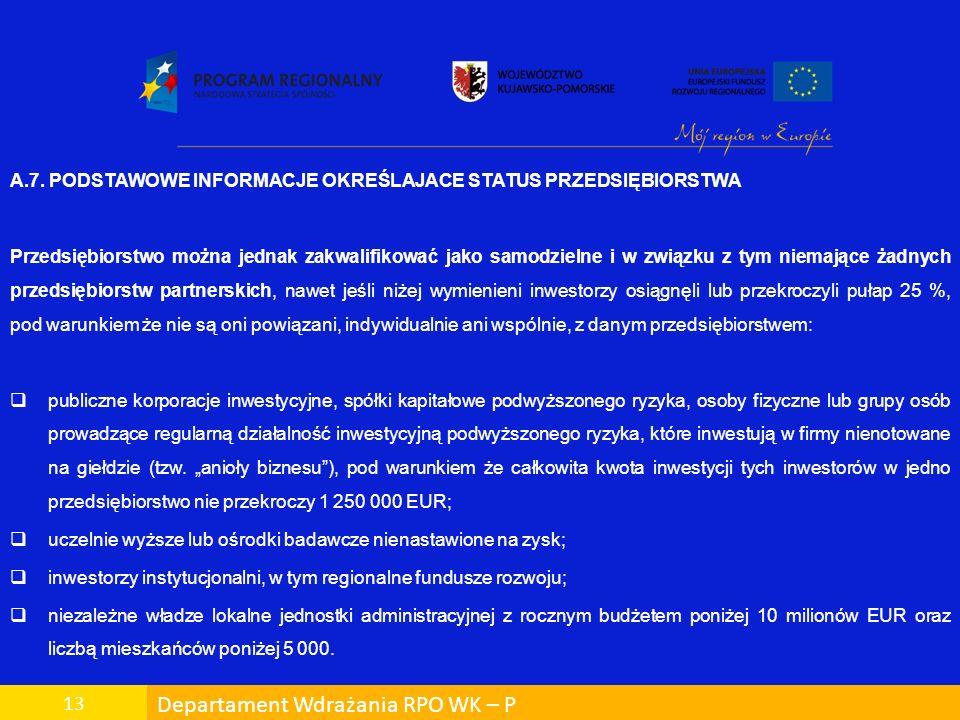 Departament Wdrażania RPO WK – P 13 A.7. PODSTAWOWE INFORMACJE OKREŚLAJACE STATUS PRZEDSIĘBIORSTWA Przedsiębiorstwo można jednak zakwalifikować jako s