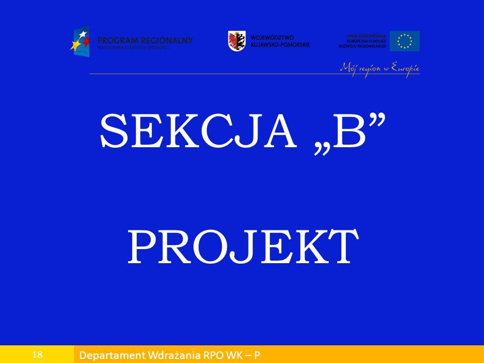 Departament Wdrażania RPO WK – P 18 SEKCJA B PROJEKT