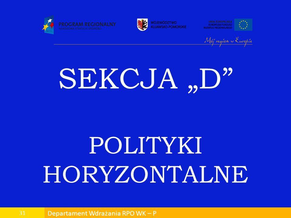 Departament Wdrażania RPO WK – P 31 SEKCJA D POLITYKI HORYZONTALNE