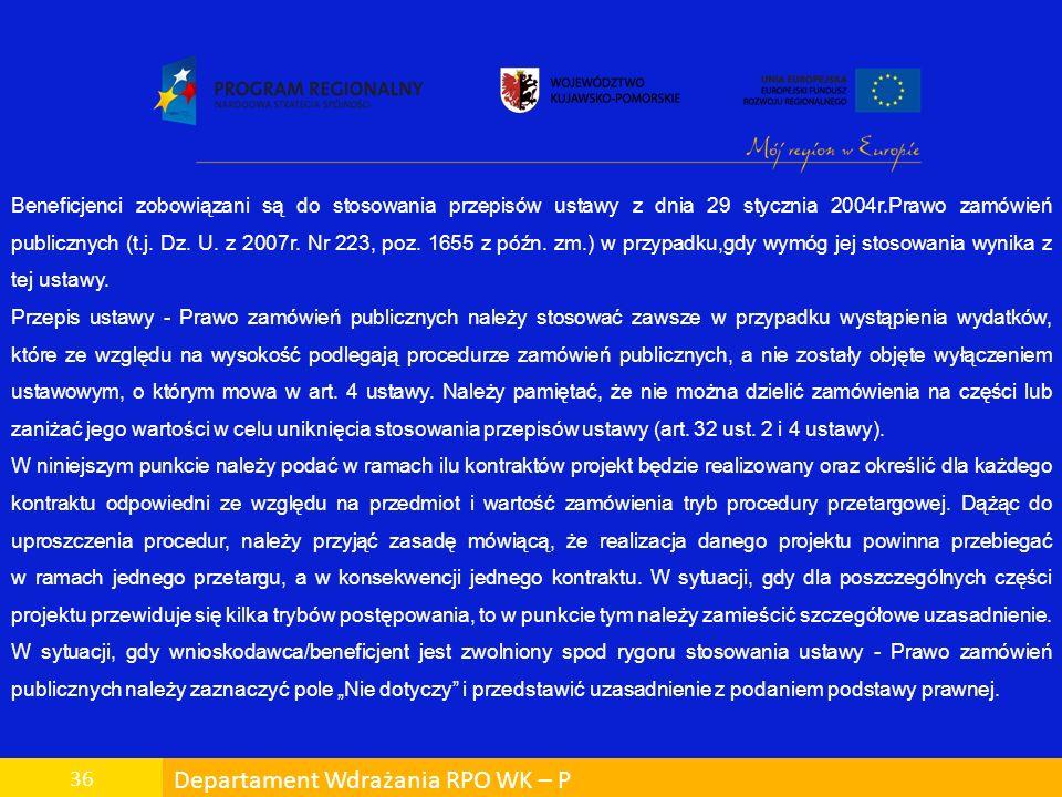 Departament Wdrażania RPO WK – P 36 Beneficjenci zobowiązani są do stosowania przepisów ustawy z dnia 29 stycznia 2004r.Prawo zamówień publicznych (t.