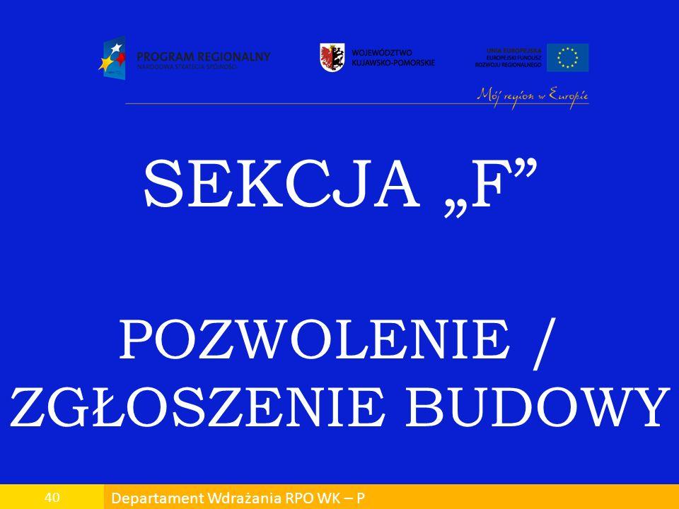 Departament Wdrażania RPO WK – P 40 SEKCJA F POZWOLENIE / ZGŁOSZENIE BUDOWY