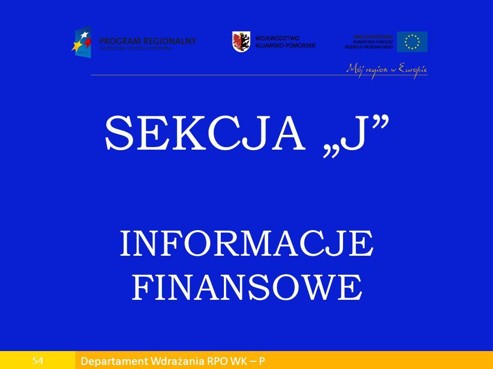 Departament Wdrażania RPO WK – P 54 SEKCJA J INFORMACJE FINANSOWE