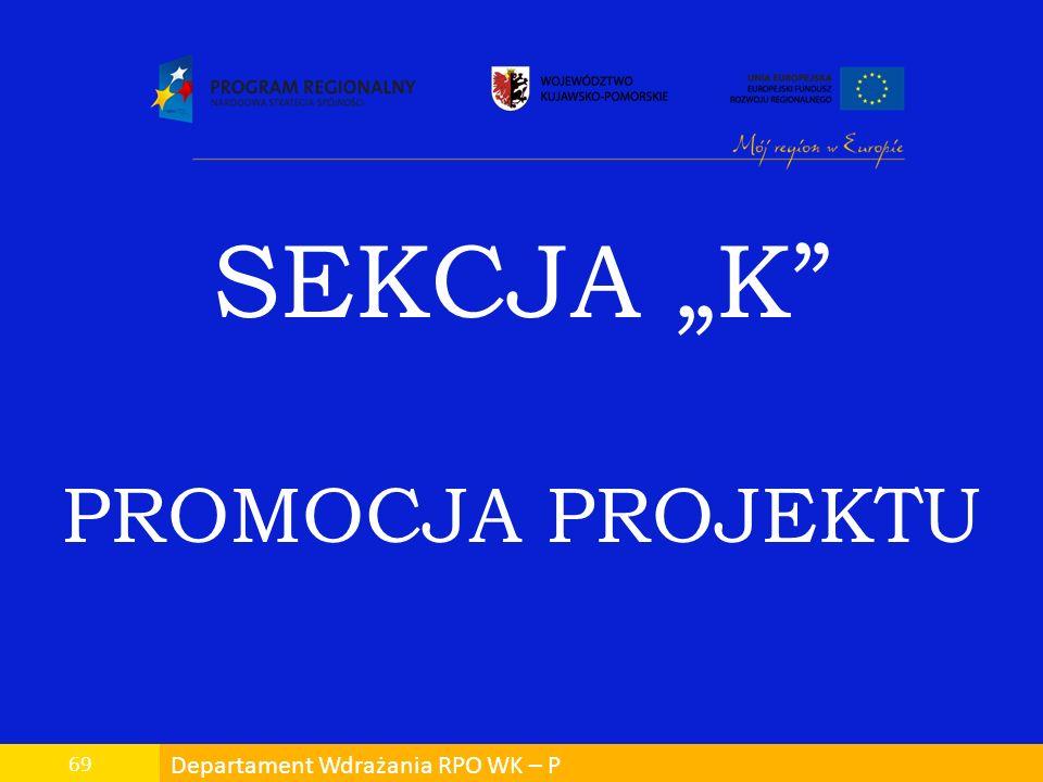 Departament Wdrażania RPO WK – P 69 SEKCJA K PROMOCJA PROJEKTU
