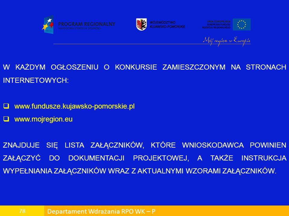 Departament Wdrażania RPO WK – P 78 W KAŻDYM OGŁOSZENIU O KONKURSIE ZAMIESZCZONYM NA STRONACH INTERNETOWYCH: www.fundusze.kujawsko-pomorskie.pl www.mo