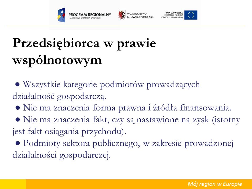 Mój region w Europie Przedsiębiorca w prawie wspólnotowym Wszystkie kategorie podmiotów prowadzących działalność gospodarczą. Nie ma znaczenia forma p