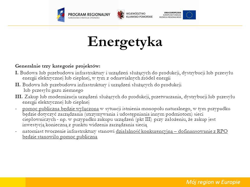 Mój region w Europie Energetyka Generalnie trzy kategorie projektów: I. Budowa lub przebudowa infrastruktury i urządzeń służących do produkcji, dystry
