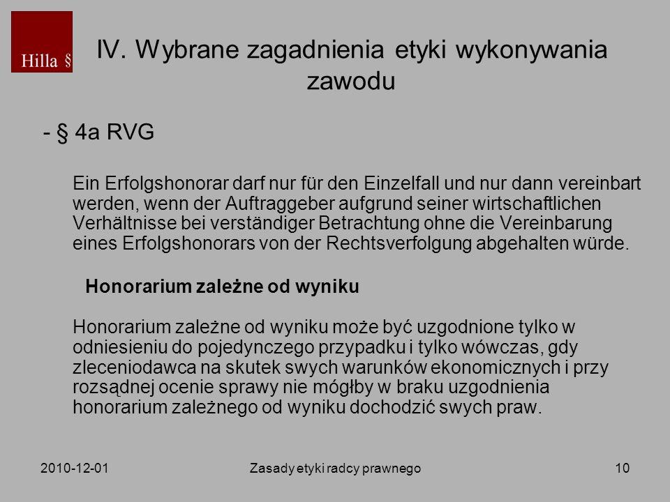 2010-12-01Zasady etyki radcy prawnego10 IV. Wybrane zagadnienia etyki wykonywania zawodu - § 4a RVG Ein Erfolgshonorar darf nur für den Einzelfall und