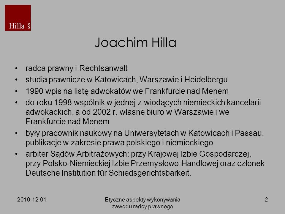 2010-12-01Etyczne aspekty wykonywania zawodu radcy prawnego 2 Joachim Hilla radca prawny i Rechtsanwalt studia prawnicze w Katowicach, Warszawie i Hei