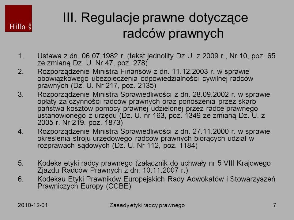 2010-12-01Zasady etyki radcy prawnego7 III. Regulacje prawne dotyczące radców prawnych 1. Ustawa z dn. 06.07.1982 r. (tekst jednolity Dz.U. z 2009 r.,
