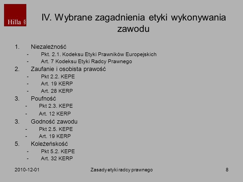 2010-12-01Zasady etyki radcy prawnego8 1.Niezależność -Pkt. 2.1. Kodeksu Etyki Prawników Europejskich -Art. 7 Kodeksu Etyki Radcy Prawnego 2. Zaufanie