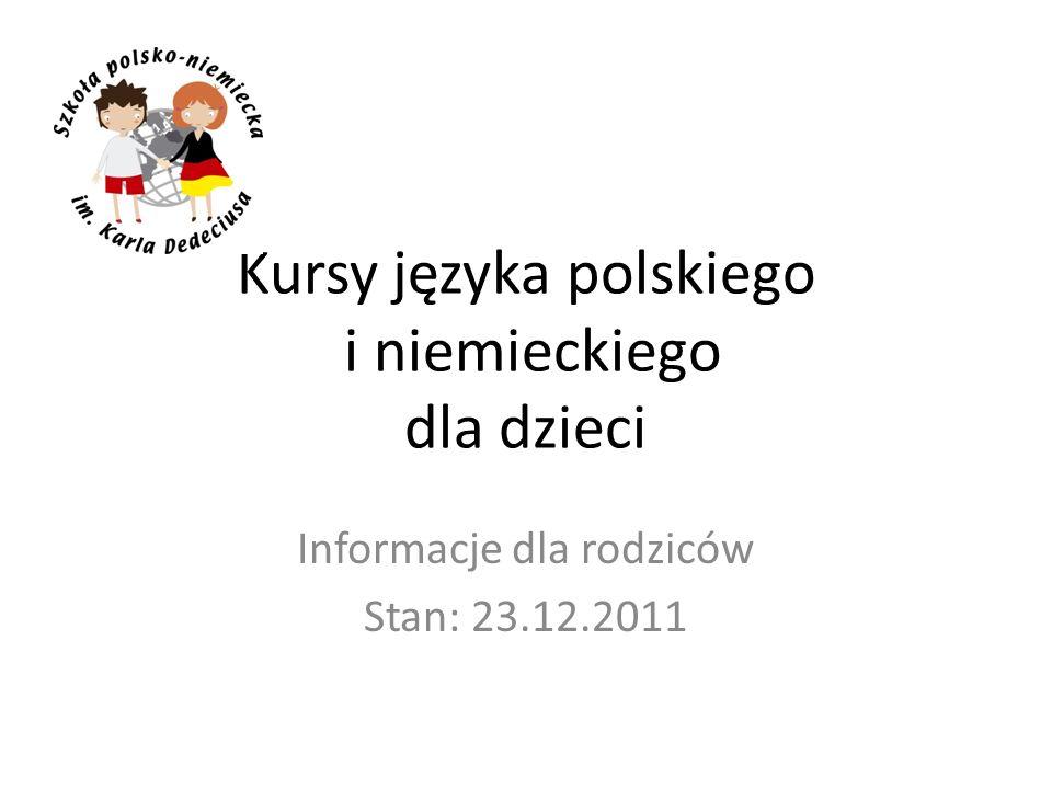 Kursy języka polskiego i niemieckiego dla dzieci Informacje dla rodziców Stan: 23.12.2011