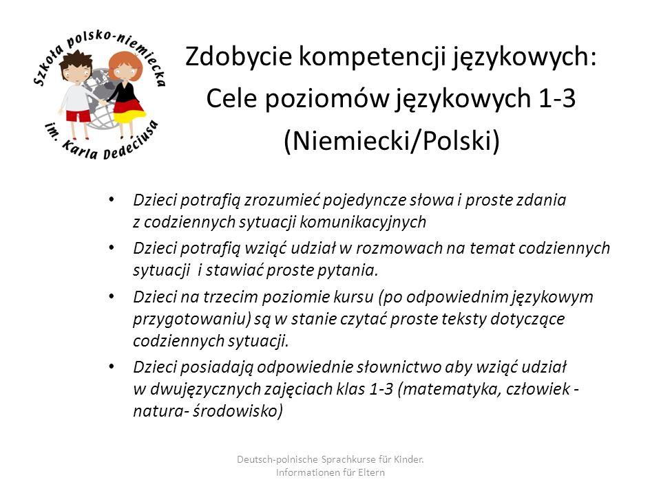 Zdobycie kompetencji językowych: Cele poziomów językowych 1-3 (Niemiecki/Polski) Dzieci potrafią zrozumieć pojedyncze słowa i proste zdania z codzienn
