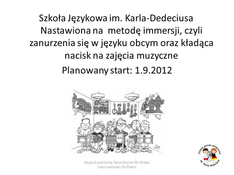 Szkoła Językowa im. Karla-Dedeciusa Nastawiona na metodę immersji, czyli zanurzenia się w języku obcym oraz kładąca nacisk na zajęcia muzyczne Planowa